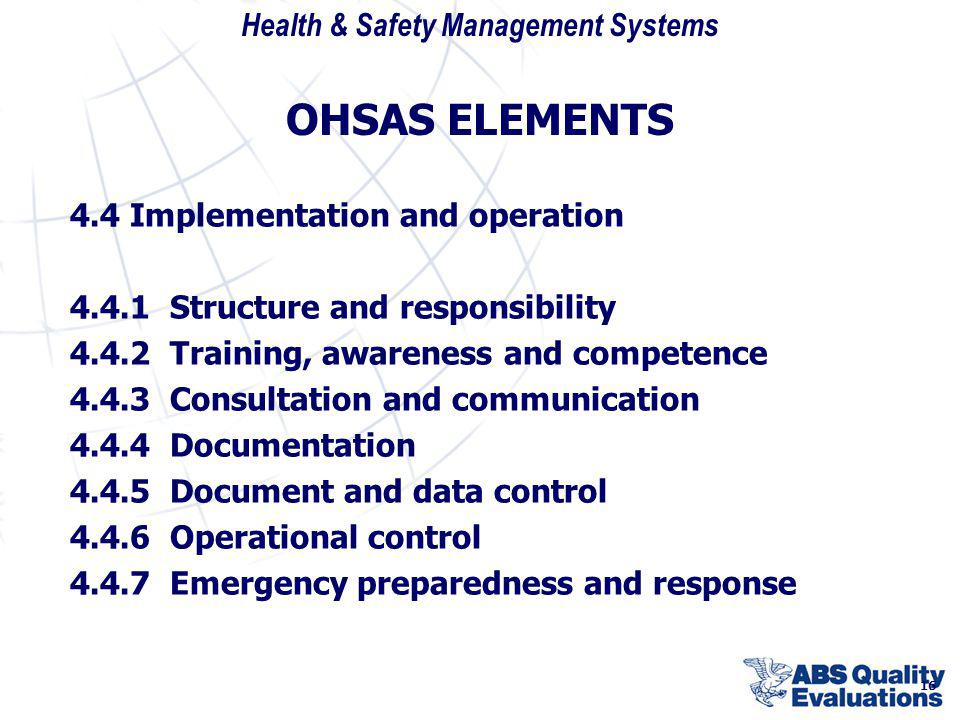 Health & Safety Management Systems 16 OHSAS ELEMENTS 4.4 Implementation and operation 4.4.1 Structure and responsibility 4.4.2 Training, awareness and
