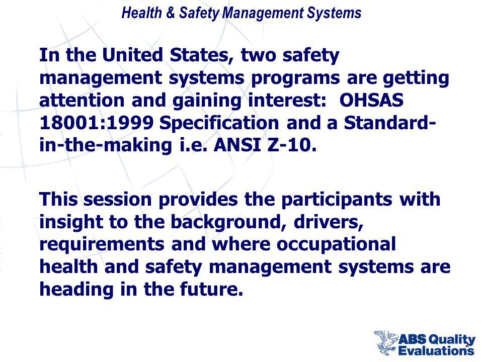 Health & Safety Management Systems 2 In the United States, two safety management systems programs are getting attention and gaining interest: OHSAS 18