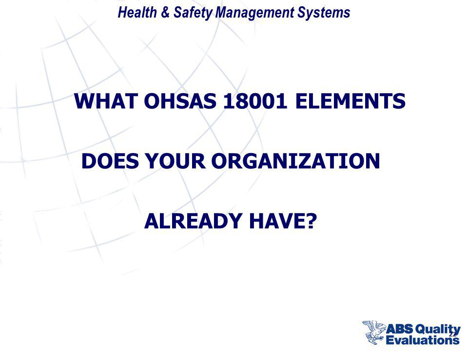 Health & Safety Management Systems 22 WHAT OHSAS 18001 ELEMENTS DOES YOUR ORGANIZATION ALREADY HAVE?