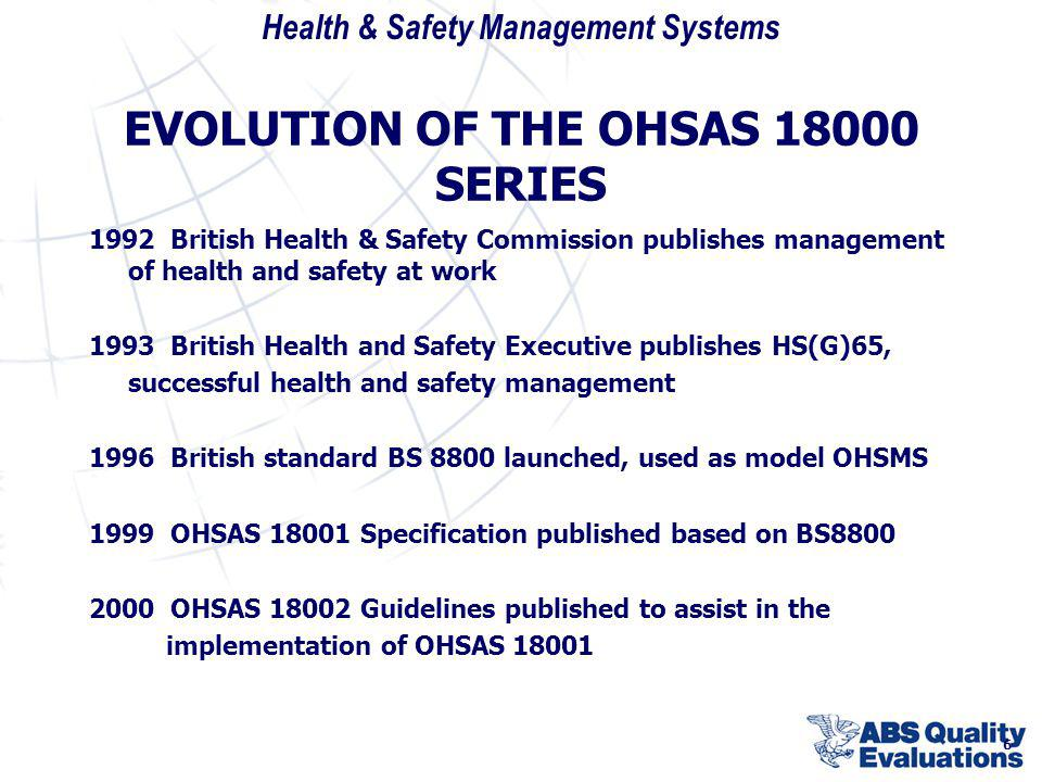 Health & Safety Management Systems 6 EVOLUTION OF THE OHSAS 18000 SERIES 1992 British Health & Safety Commission publishes management of health and sa