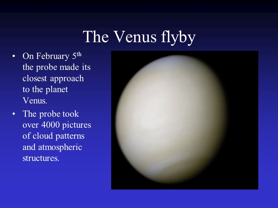The Venus flyby On February 5 th the probe made its closest approach to the planet Venus.