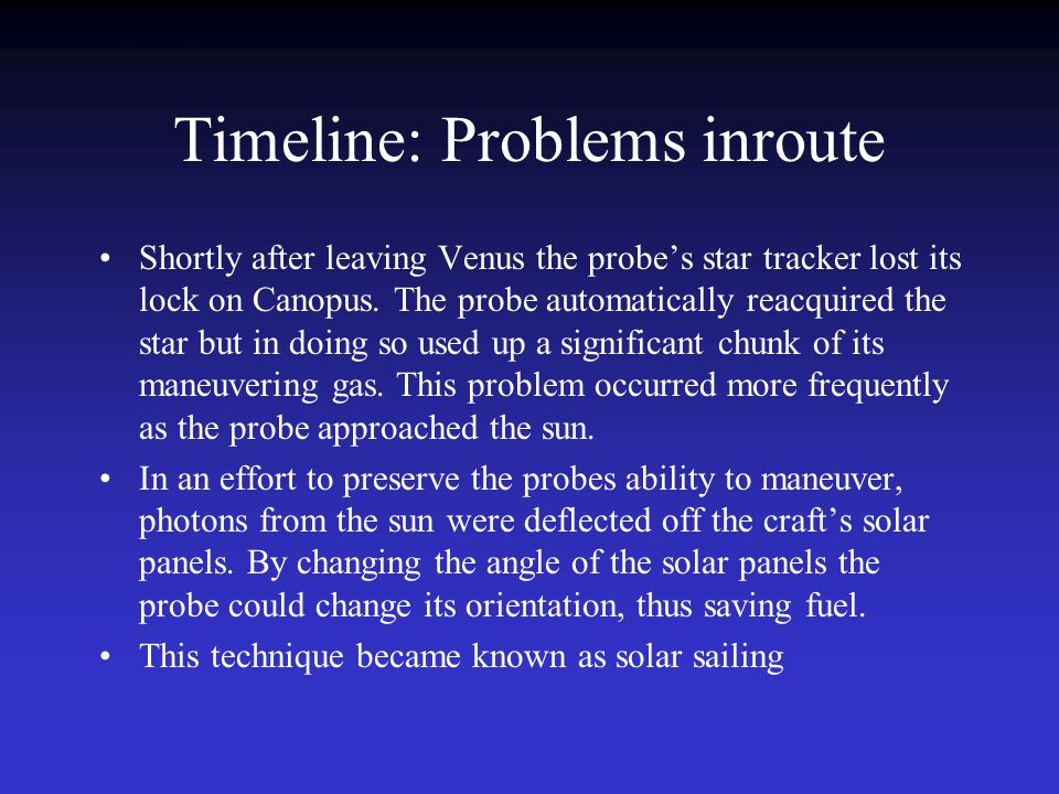 Timeline: Problems inroute Shortly after leaving Venus the probe's star tracker lost its lock on Canopus.