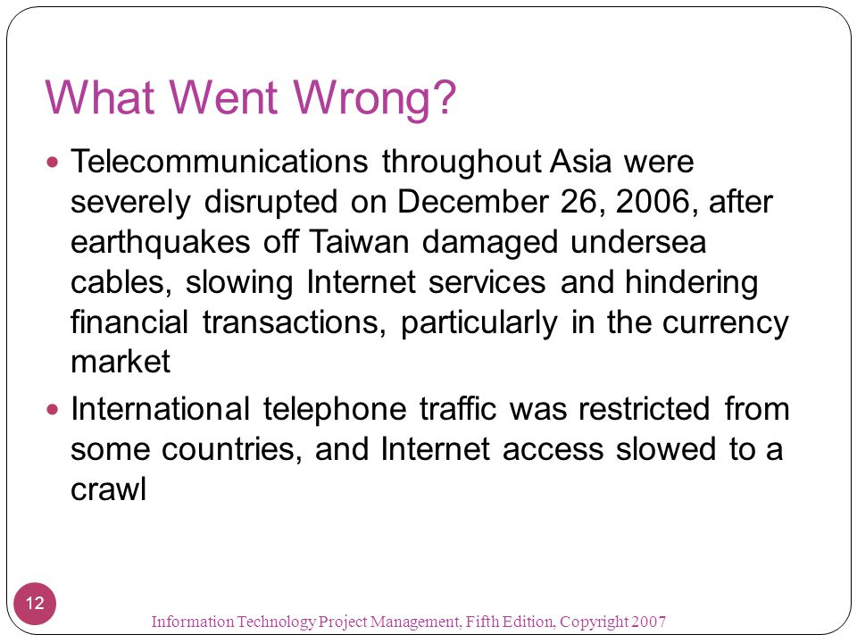 What Went Wrong? Telecommunications throughout Asia were severely disrupted on December 26, 2006, after earthquakes off Taiwan damaged undersea cables
