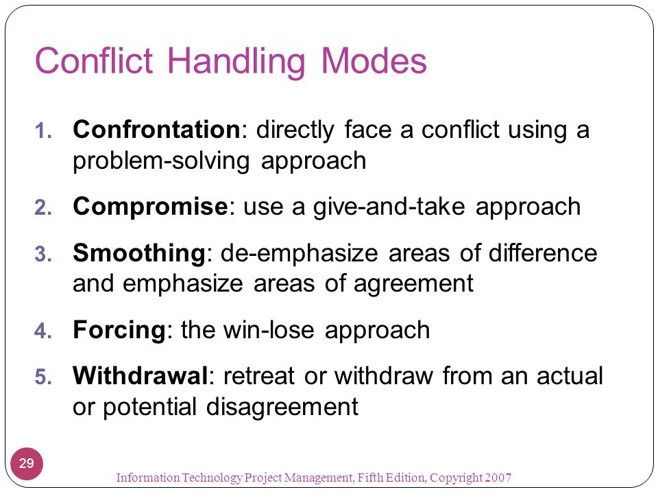 Conflict Handling Modes 1. Confrontation: directly face a conflict using a problem-solving approach 2. Compromise: use a give-and-take approach 3. Smo