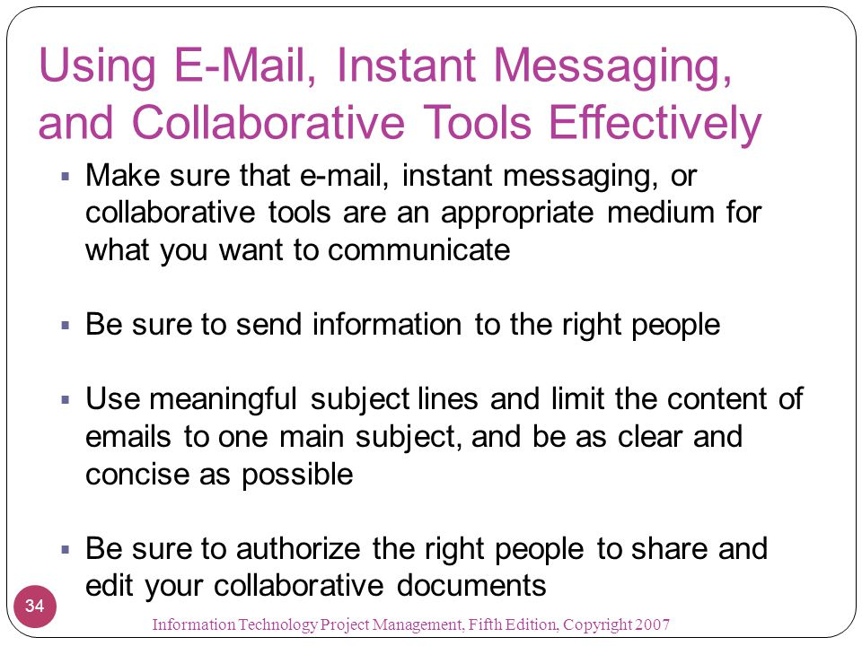 Using E-Mail, Instant Messaging, and Collaborative Tools Effectively  Make sure that e-mail, instant messaging, or collaborative tools are an appropr