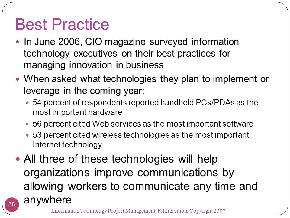 Best Practice In June 2006, CIO magazine surveyed information technology executives on their best practices for managing innovation in business When a
