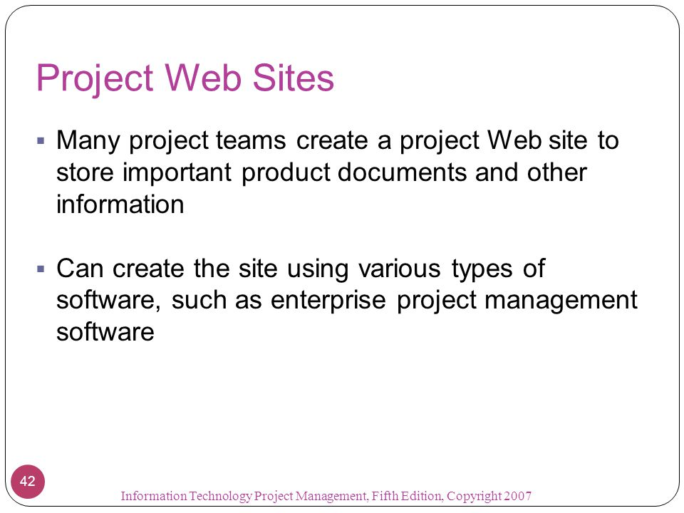 Project Web Sites  Many project teams create a project Web site to store important product documents and other information  Can create the site usin