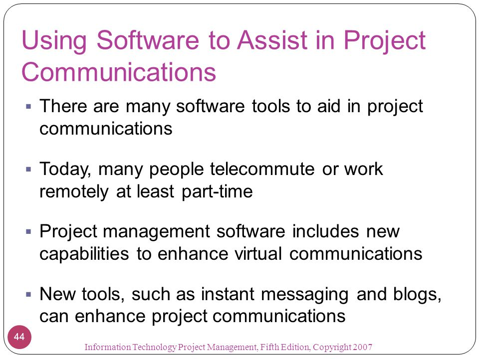 Using Software to Assist in Project Communications  There are many software tools to aid in project communications  Today, many people telecommute o