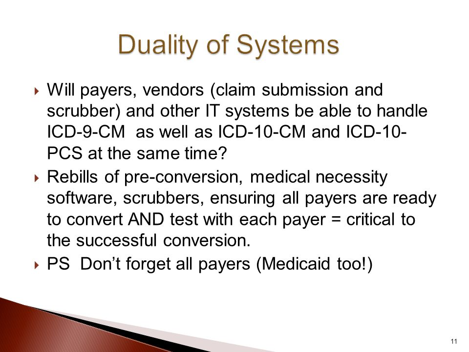  Will payers, vendors (claim submission and scrubber) and other IT systems be able to handle ICD-9-CM as well as ICD-10-CM and ICD-10- PCS at the sam