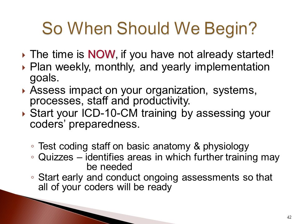 NOW  The time is NOW, if you have not already started!  Plan weekly, monthly, and yearly implementation goals.  Assess impact on your organization,