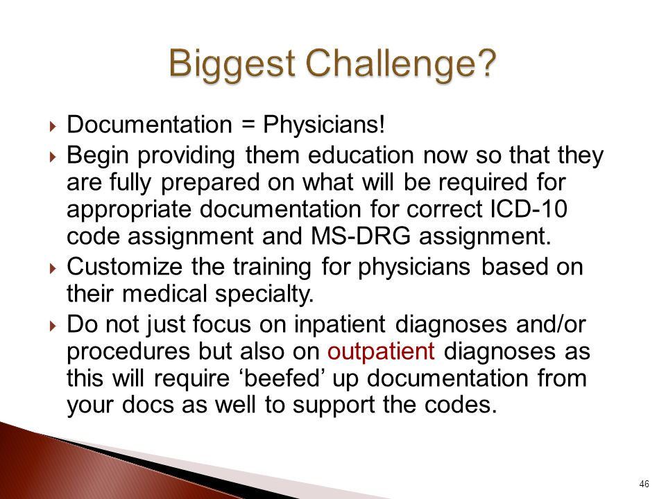  Documentation = Physicians!  Begin providing them education now so that they are fully prepared on what will be required for appropriate documentat