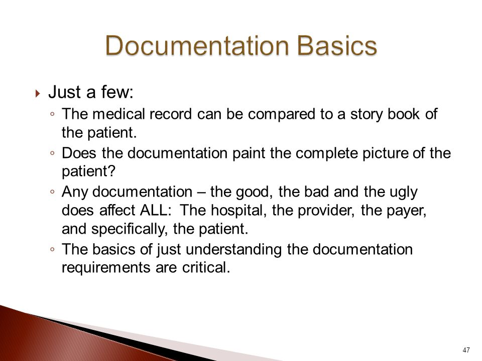  Just a few: ◦ The medical record can be compared to a story book of the patient. ◦ Does the documentation paint the complete picture of the patient?