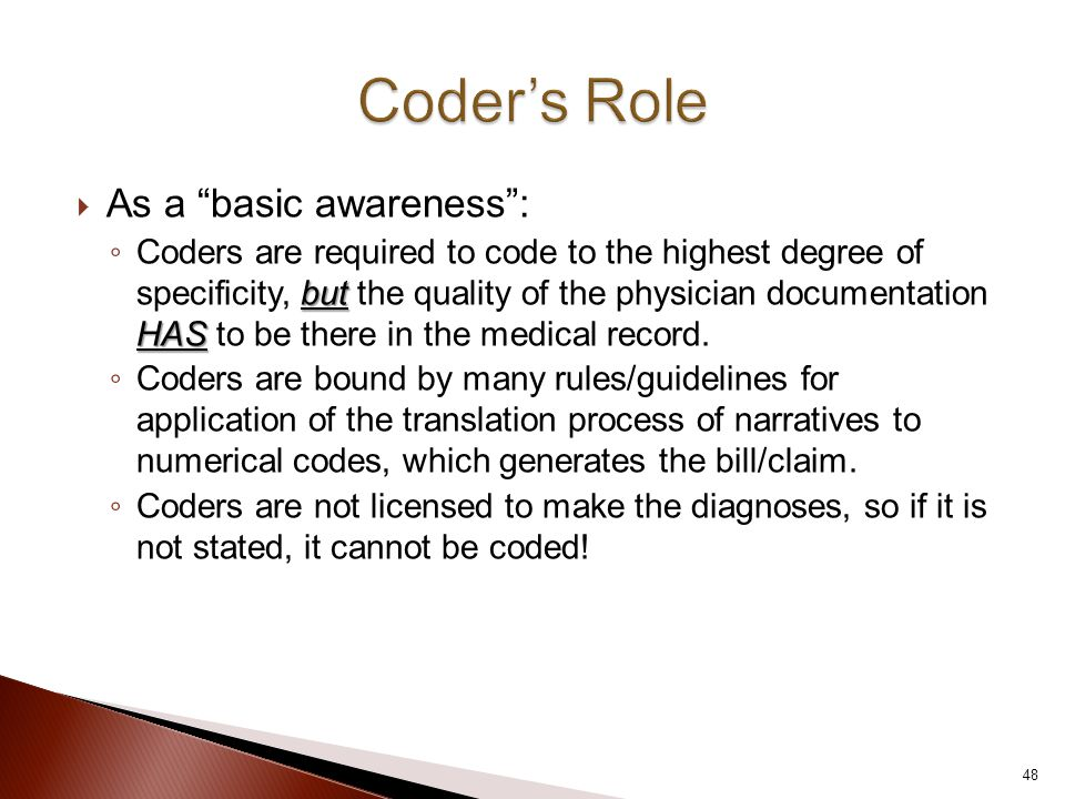 """ As a """"basic awareness"""": but HAS ◦ Coders are required to code to the highest degree of specificity, but the quality of the physician documentation H"""
