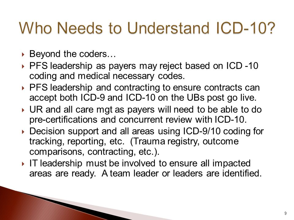  Beyond the coders…  PFS leadership as payers may reject based on ICD -10 coding and medical necessary codes.  PFS leadership and contracting to en