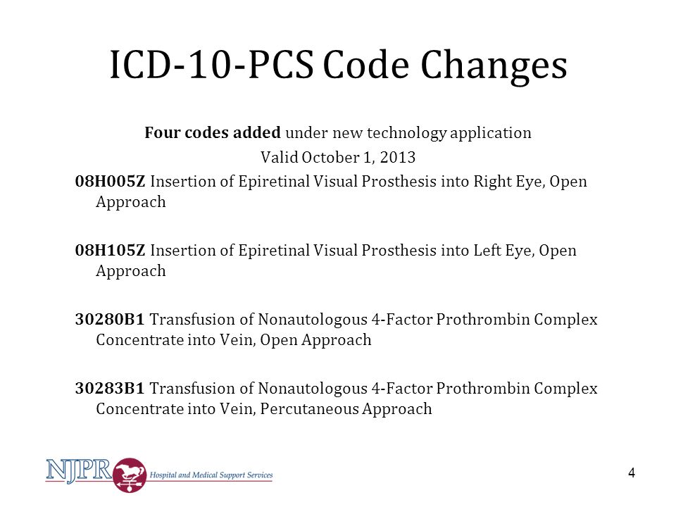 New ICD-10-PCS codes for FY 2014 30280B1 Transfusion of Nonautologous 4-Factor Prothrombin Complex Concentrate into Vein, Open Approach 30283B1 Transfusion of Nonautologous 4-Factor Prothrombin Complex Concentrate into Vein, Percutaneous Approach 15
