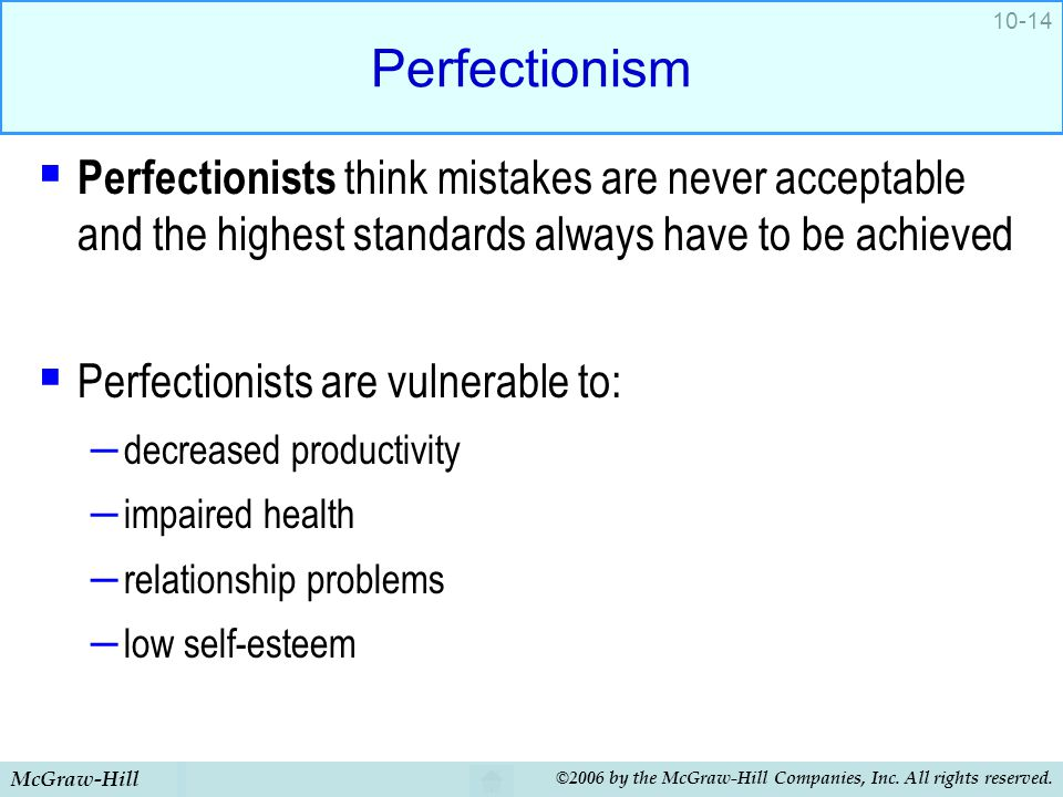 McGraw-Hill ©2006 by the McGraw-Hill Companies, Inc. All rights reserved. 10-14 Perfectionism  Perfectionists think mistakes are never acceptable and