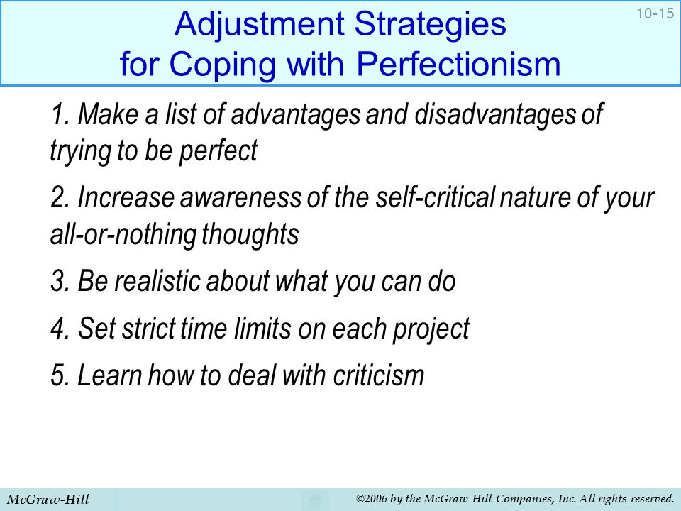 McGraw-Hill ©2006 by the McGraw-Hill Companies, Inc. All rights reserved. 10-15 Adjustment Strategies for Coping with Perfectionism 1. Make a list of