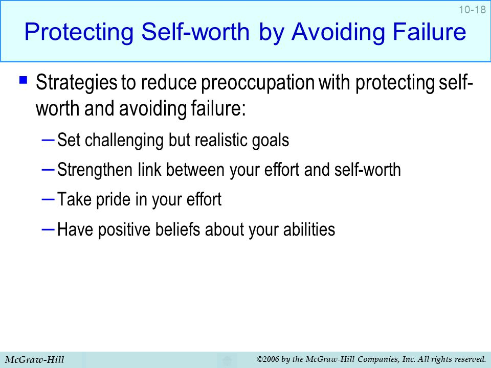 McGraw-Hill ©2006 by the McGraw-Hill Companies, Inc. All rights reserved. 10-18 Protecting Self-worth by Avoiding Failure  Strategies to reduce preoc