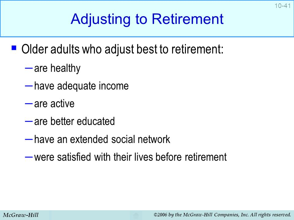 McGraw-Hill ©2006 by the McGraw-Hill Companies, Inc. All rights reserved. 10-41 Adjusting to Retirement  Older adults who adjust best to retirement:
