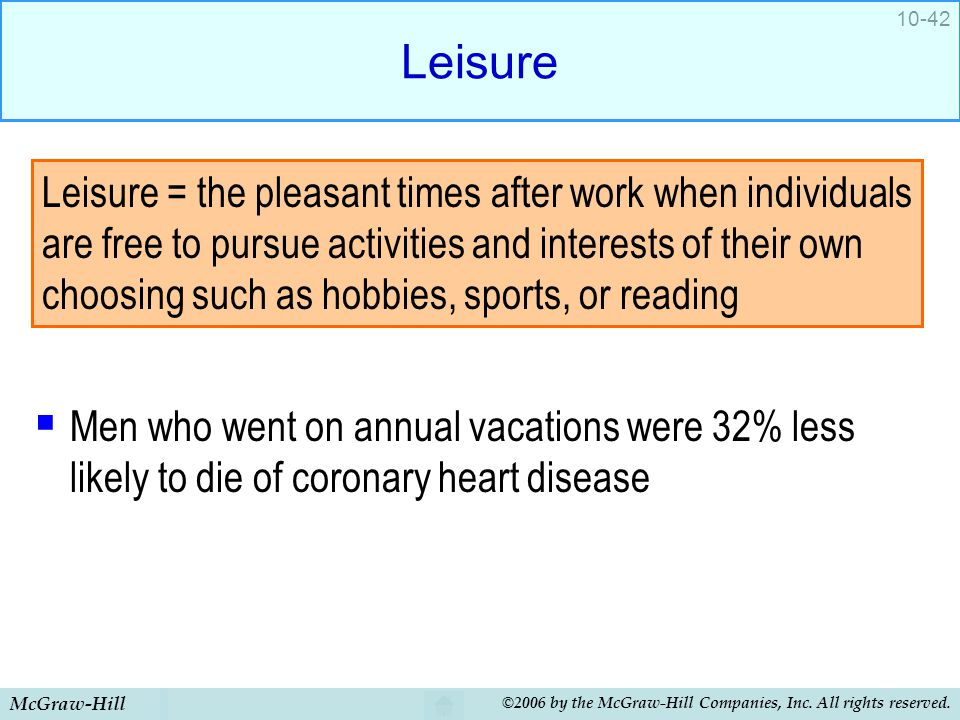 McGraw-Hill ©2006 by the McGraw-Hill Companies, Inc. All rights reserved. 10-42 Leisure  Men who went on annual vacations were 32% less likely to die