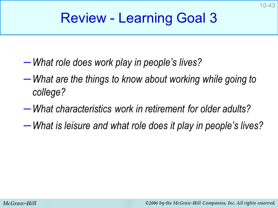 McGraw-Hill ©2006 by the McGraw-Hill Companies, Inc. All rights reserved. 10-43 Review - Learning Goal 3 – What role does work play in people's lives?