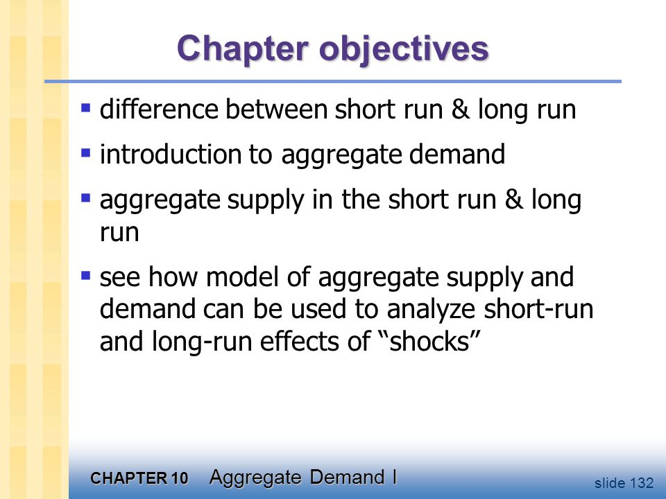 CHAPTER 10 Aggregate Demand I slide 132 Chapter objectives  difference between short run & long run  introduction to aggregate demand  aggregate su