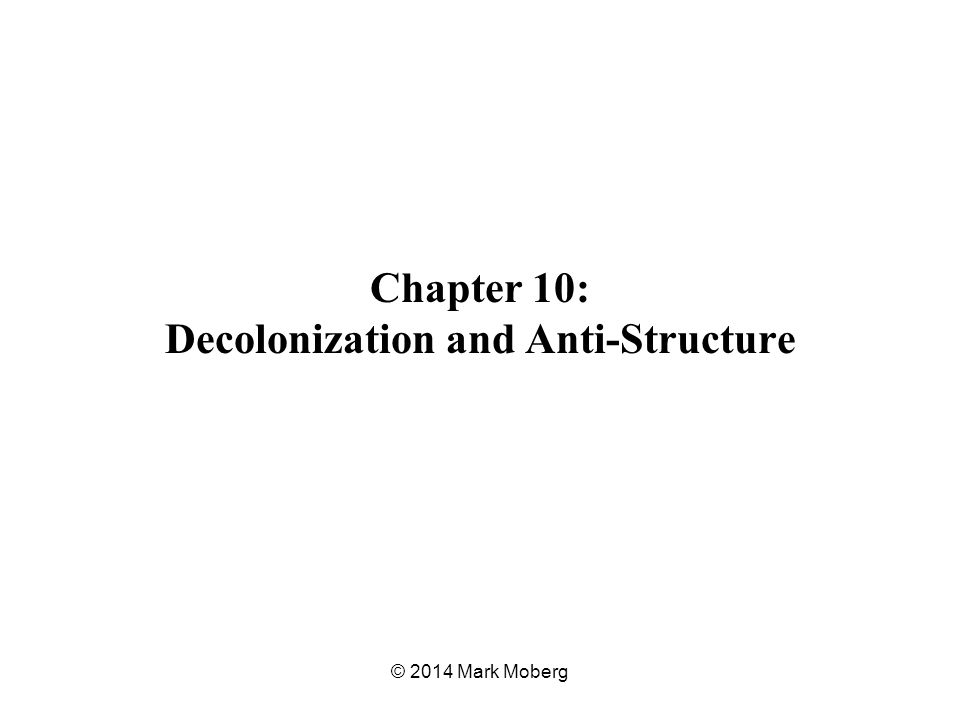 Chapter 10: Decolonization and Anti-Structure © 2014 Mark Moberg