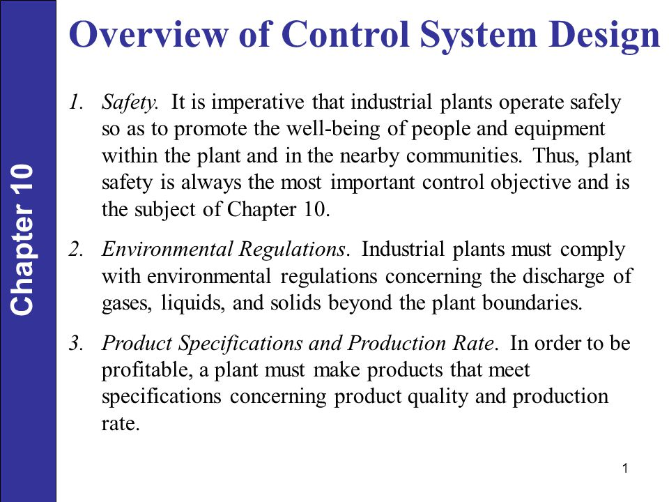 Overview of Control System Design Chapter 10 1.Safety. It is imperative that industrial plants operate safely so as to promote the well-being of peopl