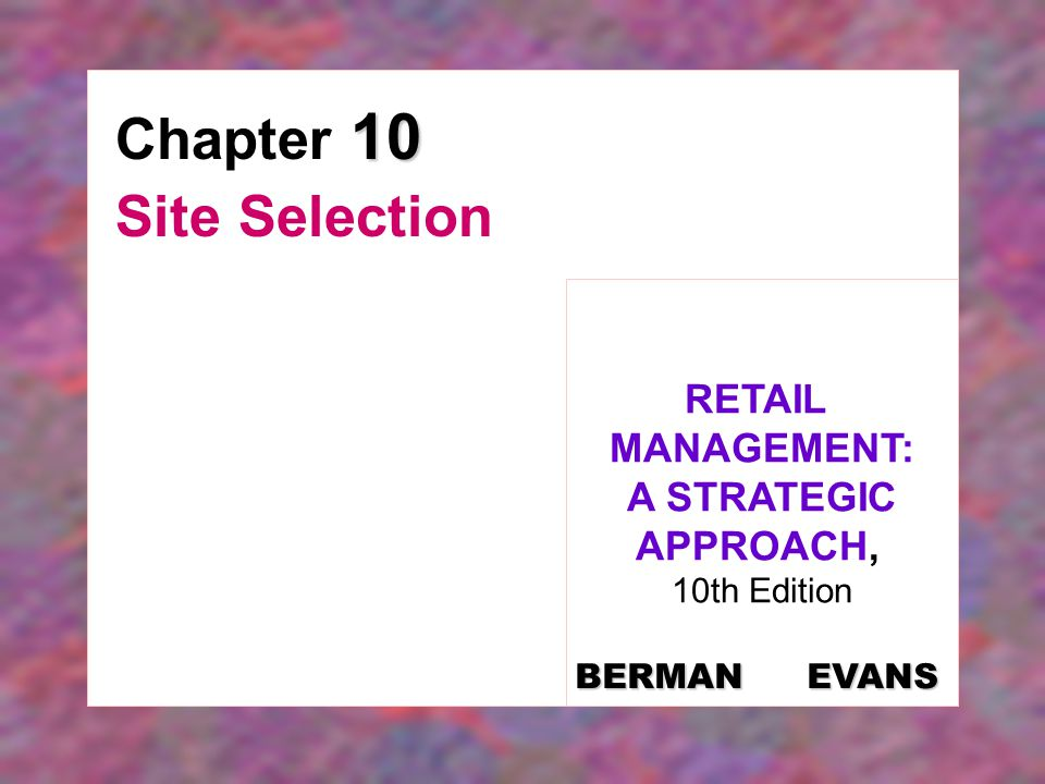10-2 Chapter Objectives  To thoroughly examine the types of locations available to a retailer: isolated store, unplanned business district, and planned shopping center  To note the decisions necessary in choosing a general retail location  To describe the concept of one- hundred percent location