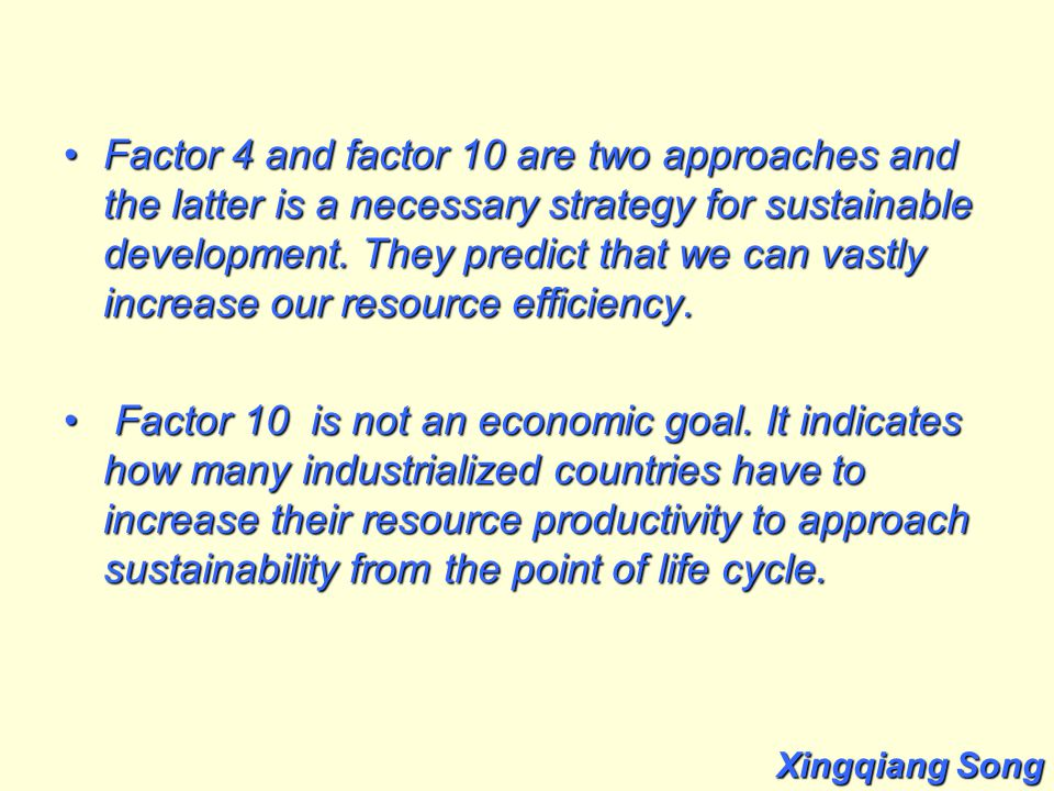 Factor 4 and factor 10 are two approaches and the latter is a necessary strategy for sustainable development.