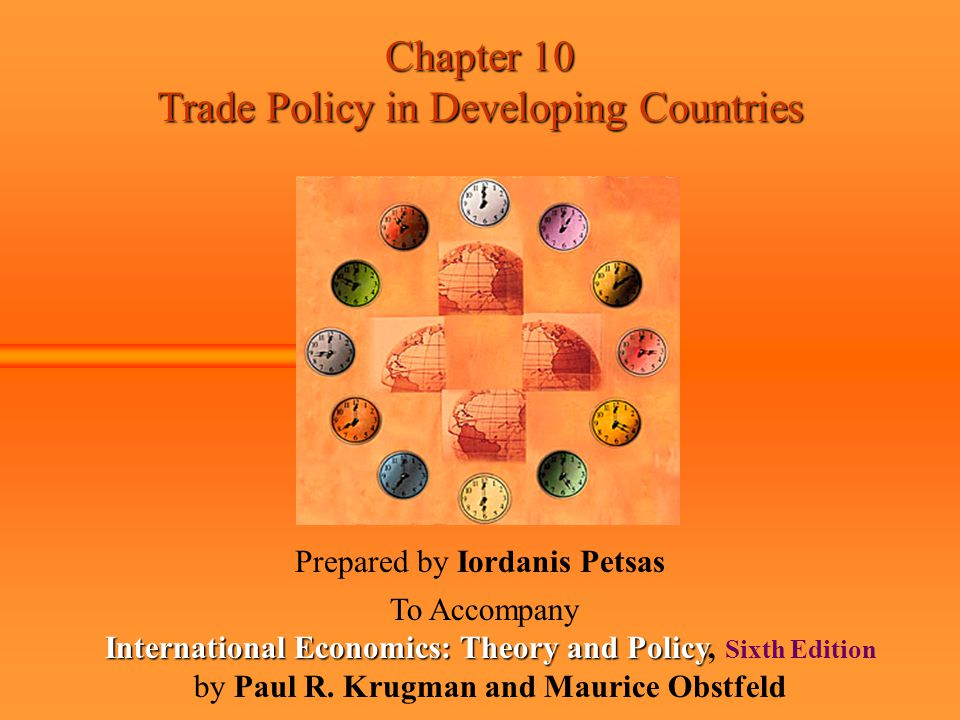 Chapter 10 Trade Policy in Developing Countries Prepared by Iordanis Petsas To Accompany International Economics: Theory and Policy International Econ