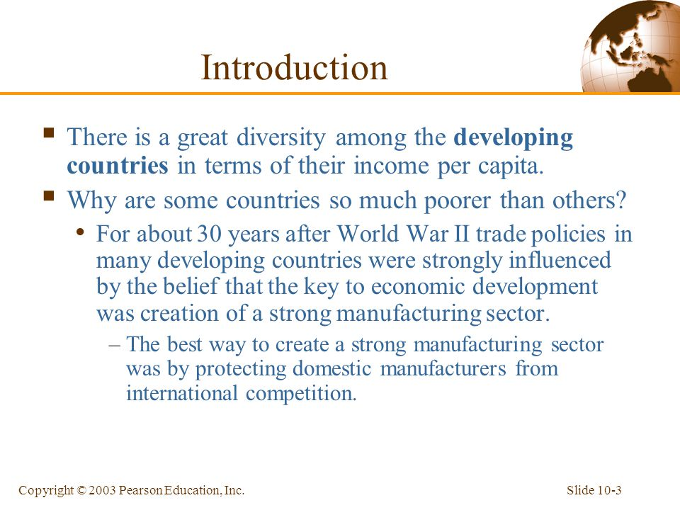 Slide 10-3Copyright © 2003 Pearson Education, Inc.  There is a great diversity among the developing countries in terms of their income per capita. 