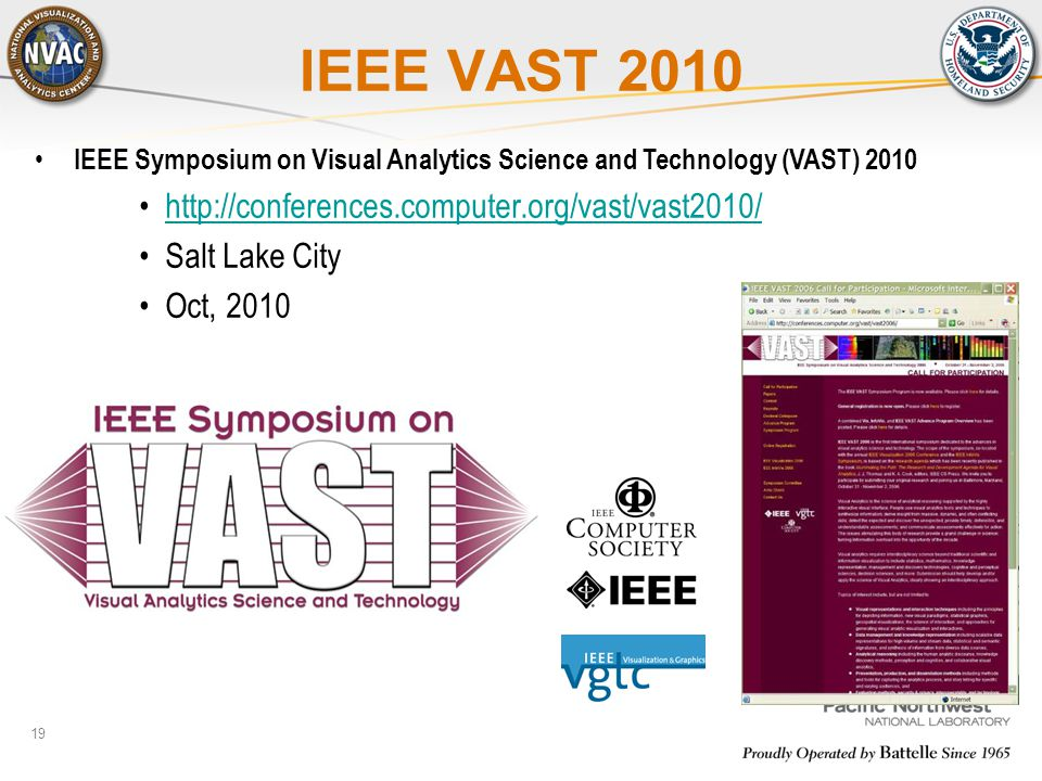 19 IEEE VAST 2010 IEEE Symposium on Visual Analytics Science and Technology (VAST) 2010 http://conferences.computer.org/vast/vast2010/ Salt Lake City