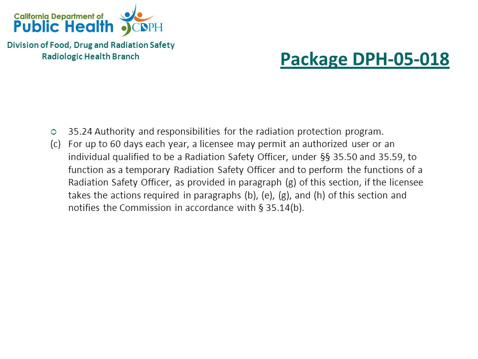 Division of Food, Drug and Radiation Safety Radiologic Health Branch Package DPH-05-018 10 CFR 35 Subpart B – General Administrative Requirements  35.24 Authority and responsibilities for the radiation protection program.