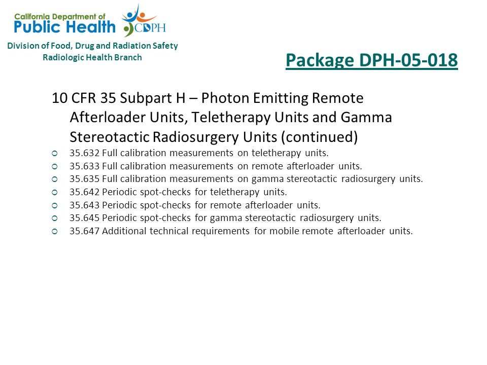 Division of Food, Drug and Radiation Safety Radiologic Health Branch Package DPH-05-018 10 CFR 35 Subpart H – Photon Emitting Remote Afterloader Units, Teletherapy Units and Gamma Stereotactic Radiosurgery Units  35.600 Use of a sealed source in a remote afterloader unit, teletherapy unit, or gamma stereotactic radiosurgery unit.