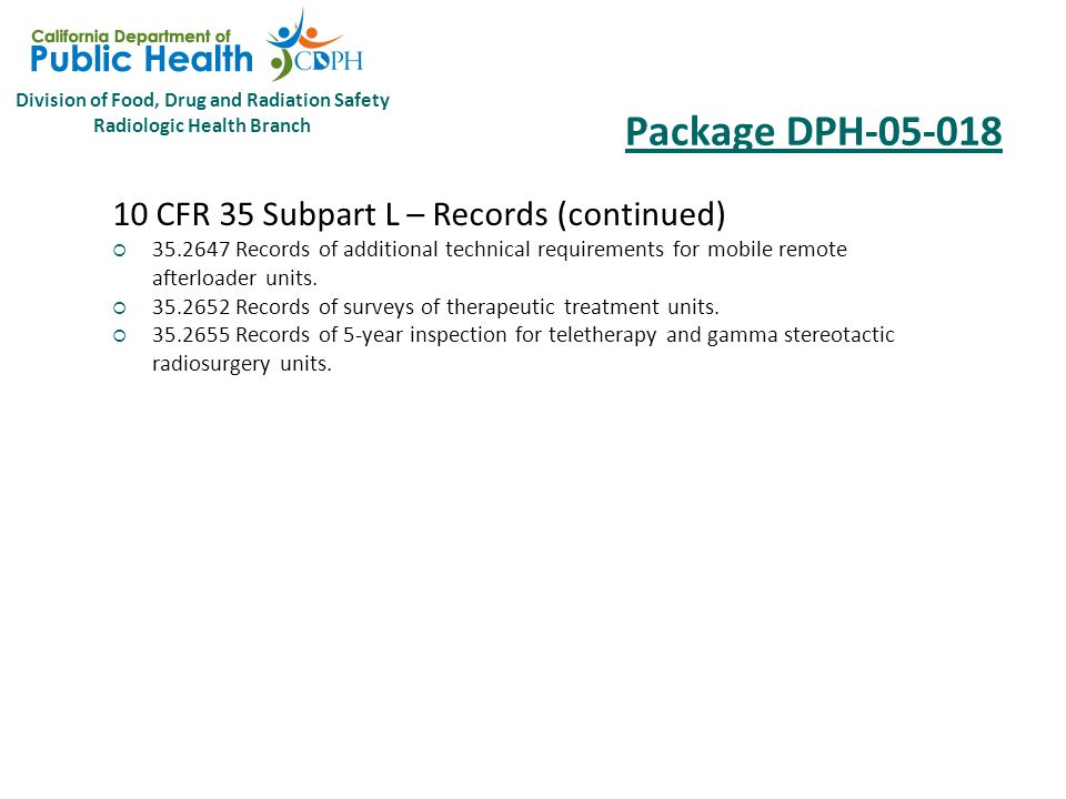 Division of Food, Drug and Radiation Safety Radiologic Health Branch Package DPH-05-018 10 CFR 35 Subpart L – Records (continued)  35.2433 Records of decay of strontium-90 sources for ophthalmic treatments.