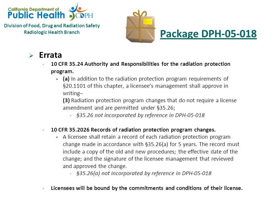 Division of Food, Drug and Radiation Safety Radiologic Health Branch Package DPH-05-018 10 CFR 35 Subpart B – General Administrative Requirements  35.24 Authority and responsibilities for the radiation protection program.