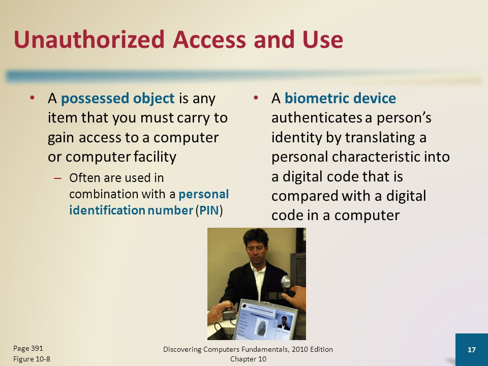 Unauthorized Access and Use A possessed object is any item that you must carry to gain access to a computer or computer facility – Often are used in c