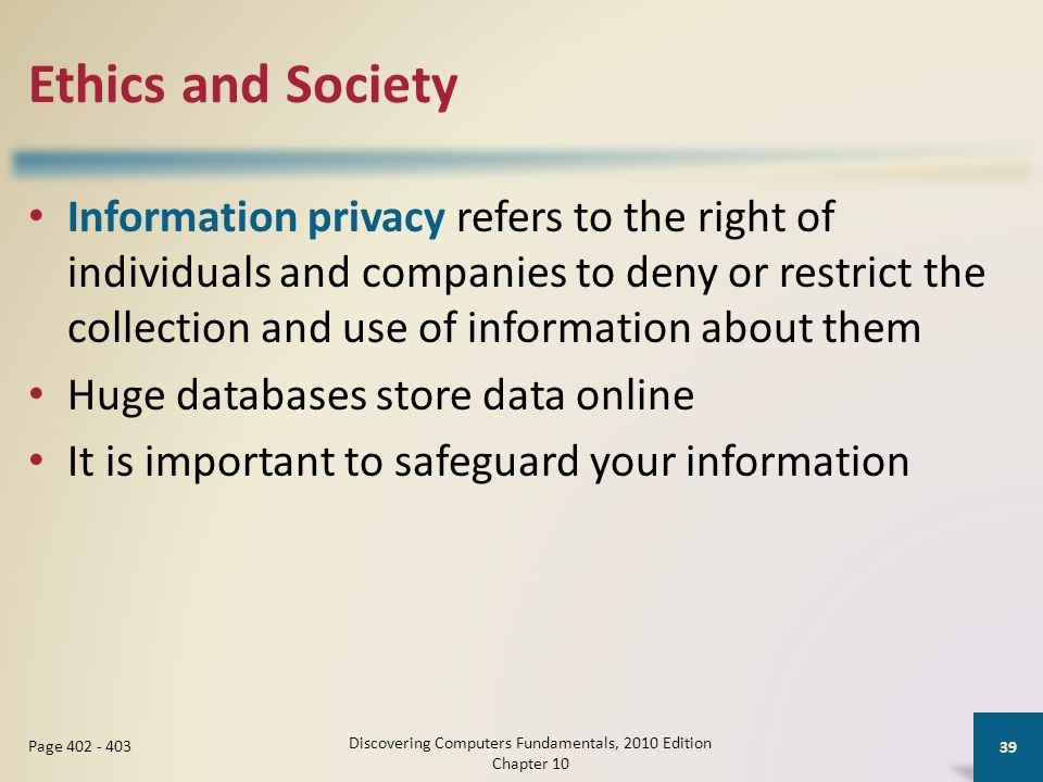 Ethics and Society Information privacy refers to the right of individuals and companies to deny or restrict the collection and use of information abou