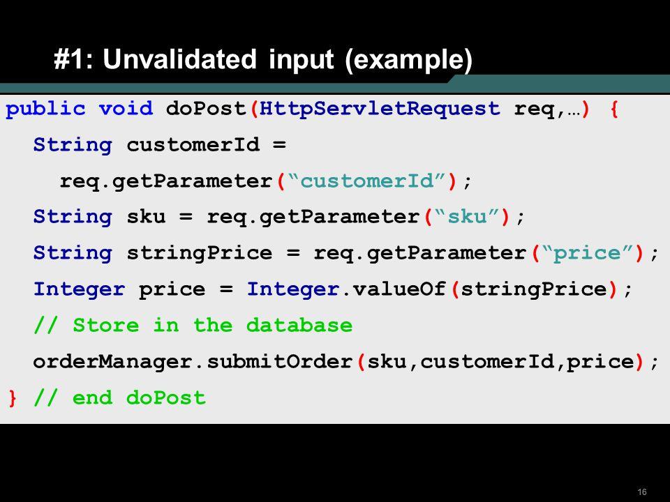 "16 #1: Unvalidated input (example) public void doPost(HttpServletRequest req,…) { String customerId = req.getParameter(""customerId""); String sku = req"