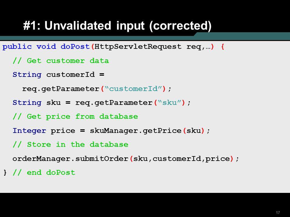 "17 #1: Unvalidated input (corrected) public void doPost(HttpServletRequest req,…) { // Get customer data String customerId = req.getParameter(""custome"