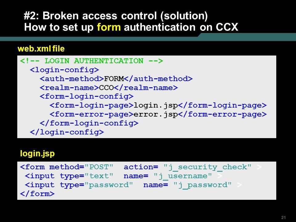 21 #2: Broken access control (solution) How to set up form authentication on CCX FORM CCO login.jsp error.jsp web.xml file login.jsp