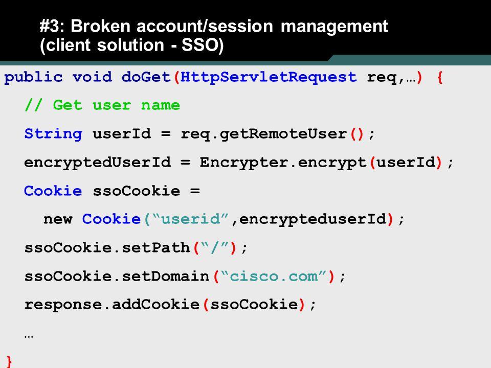 25 #3: Broken account/session management (client solution - SSO) public void doGet(HttpServletRequest req,…) { // Get user name String userId = req.ge