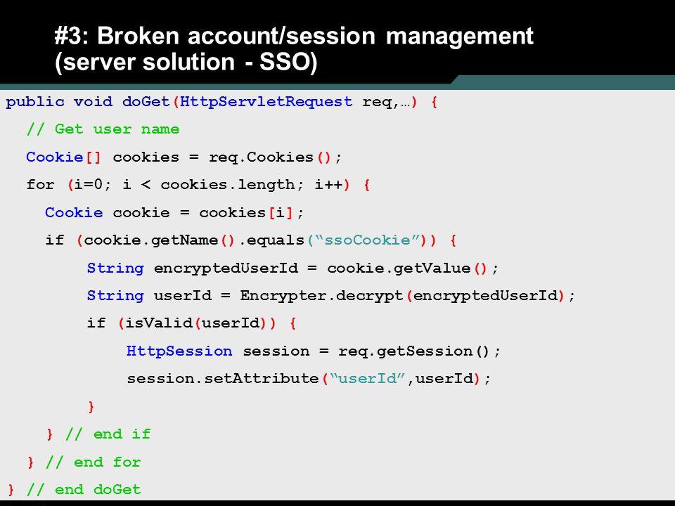 26 #3: Broken account/session management (server solution - SSO) public void doGet(HttpServletRequest req,…) { // Get user name Cookie[] cookies = req