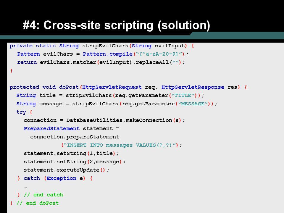 "29 #4: Cross-site scripting (solution) private static String stripEvilChars(String evilInput) { Pattern evilChars = Pattern.compile(""[^a-zA-Z0-9]""); r"
