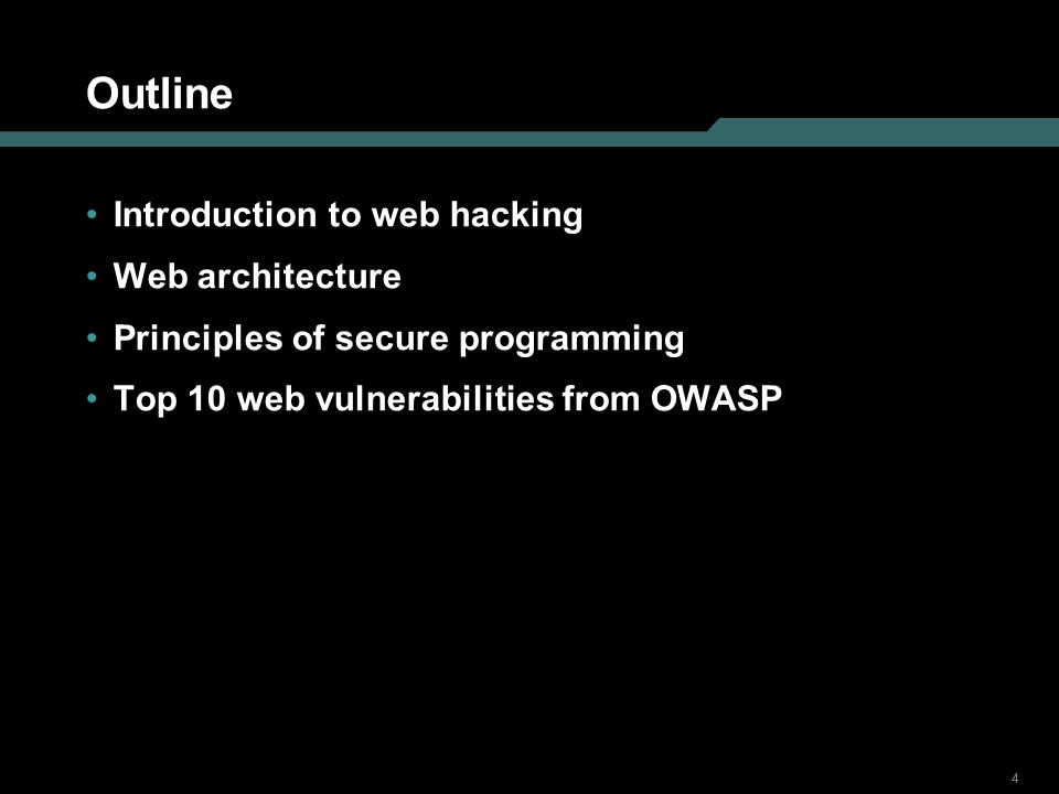 444 Outline Introduction to web hacking Web architecture Principles of secure programming Top 10 web vulnerabilities from OWASP