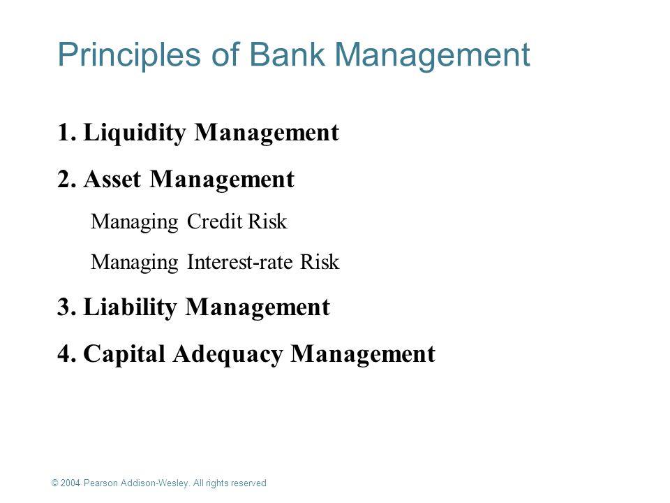 © 2004 Pearson Addison-Wesley. All rights reserved 9-4 Principles of Bank Management 1. Liquidity Management 2. Asset Management Managing Credit Risk
