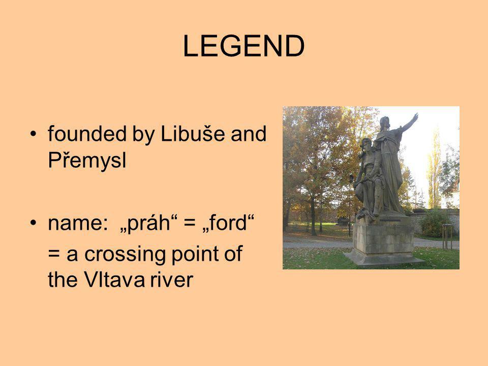 "LEGEND founded by Libuše and Přemysl name: ""práh"" = ""ford"" = a crossing point of the Vltava river"