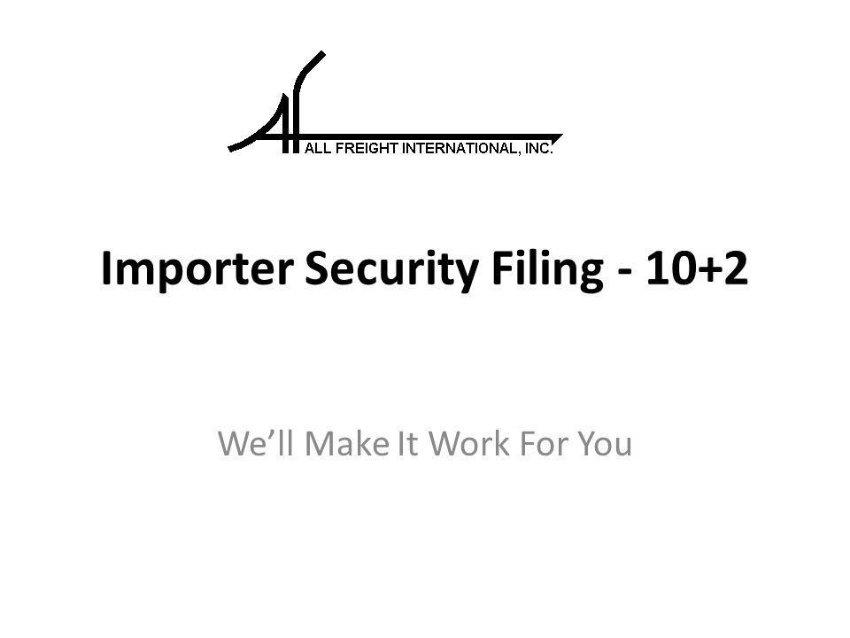 Importer Security Filing - 10+2 We'll Make It Work For You