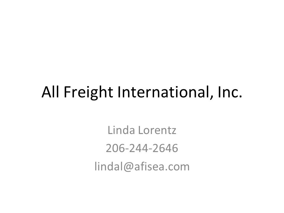 All Freight International, Inc. Linda Lorentz 206-244-2646 lindal@afisea.com